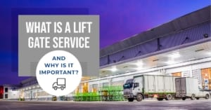 What is a Liftgate Service and Why is it Important?