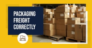 Packaging Freight Correctly | Best Yet Express Trucking